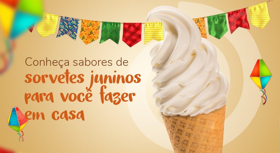 Conheça os sabores de sorvetes juninos